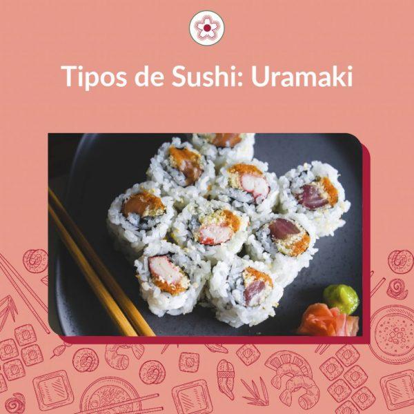 Uramaki (裏巻き) é um tipo de sushi que vem com a alga marinha enrolada pelo lado de dentro e o arroz por fora: ura = reverso, de dentro e maki = enrolado.